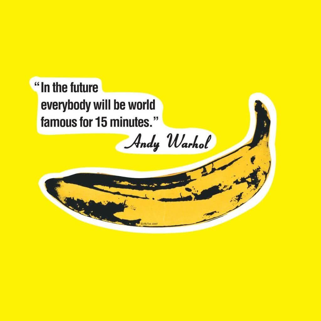 一個不甚認識Andy Warhol的人也可能看過那條黃色蕉的圖片被翻印在無數商品上