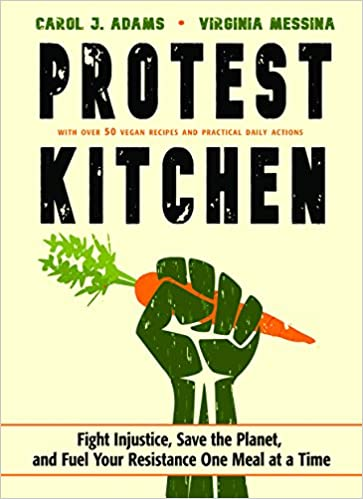 """Carol Adam的其中一本著作:""""Protest Kitchen: Fight Injustice, Save the Planet, and Fuel Your Resistance One Meal at a Time"""""""